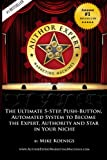 Author Expert Marketing Machines: The Ultimate 5-Step, Push-Button, Automated System to Become the Expert, Authority and Star in Your Niche (Volume 1)