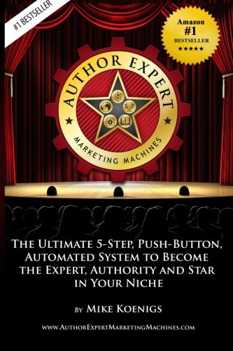 Download Author Expert Marketing Machines: The Ultimate 5-Step, Push-Button, Automated System to Become the Expert, Authority and Star in Your Niche (Volume 1) ebook
