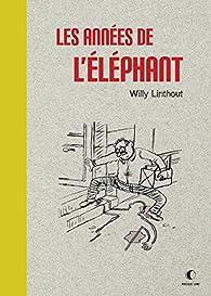 Les années de l'éléphant par Willy Linthout