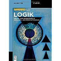 Logik: Grund- und Aufbaukurs in Aussagen- und Prädikatenlogik (De Gruyter Studium)