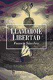 Llamadme Libertad (Spanish Edition)
