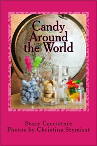 Candy Around the World: Stacy Cacciatore, Christina Stymiest: 9780984759729: Amazon.com: Books