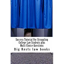 Success Tutorial For Struggling College Law Students plus Multi Choice Questions: Nine dollars ninety-nine cents