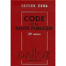 CODE DE LA SANTE PUBLIQUE 2006 20EME EDITION