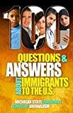 100 Questions and Answers About Immigrants to the U.S.: Immigration policies, politics and trends and how they affect families, jobs and demographics: ... and language, history, culture, customs, and