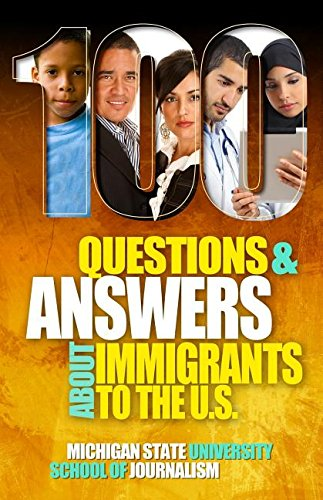100 Questions and Answers About Immigrants to the U.S.: Immigration policies, politics and trends and how they affect fa