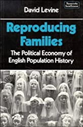 Reproducing Families: The Political Economy of English Population History (Themes in the Social Sciences)