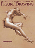 The Artist's Complete Guide to Figure Drawing: A Contemporary Perspective On the Classical Tradition (English Edition)