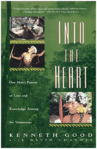 Book cover from Into the Heart: One Mans Pursuit of Love and Knowledge Among the Yanomamaby Kenneth Good