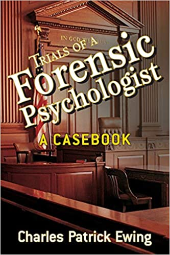 Trials Of A Forensic Psychologist A Casebook 9780470170724 Medicine Health Science Books Amazon Com