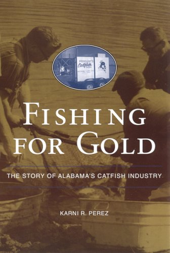 Fishing for Gold: The Story of Alabama's Catfish Industry (Alabama Fire Ant)