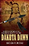 Dakota Dawn: The Decisive First Week of the Sioux Uprising, August 1862