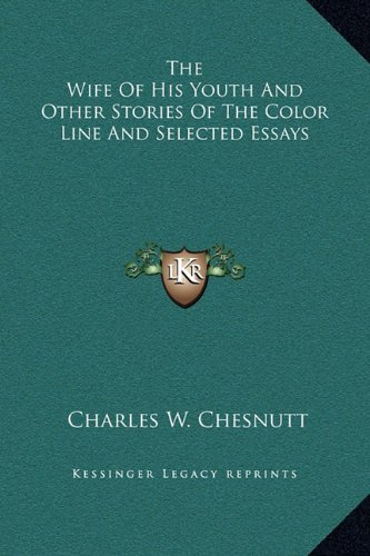 The Wife Of His Youth And Other Stories Of The Color Line And Selected Essays pdf epub