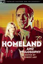 Homeland and Philosophy: For Your Minds Only (Popular Culture and Philosophy)