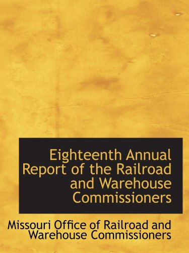 Read Online Eighteenth Annual Report of the Railroad and Warehouse Commissioners ebook