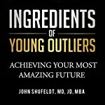 Ingredients of Young Outliers: Achieving Your Most Amazing Future: The Outlier Series | John Shufeldt