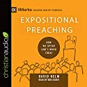 Expositional Preaching: How We Speak God's Word Today: 9marks: Building Healthy Churches Audiobook by David Helm Narrated by Bob Souer