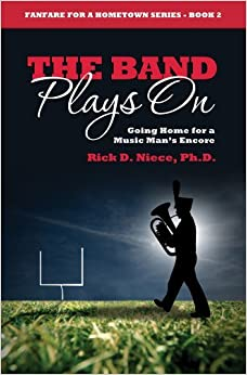 The Band Plays On: Going Home for a Music Man's Encore (Fanfare for a Hometown Series) by Rick Niece Ph.D. (2012-07-15)