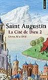 La Cité de Dieu, tome 2 : Livres XI à XVII par Augustin