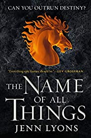The Name of All Things (A Chorus of Dragons (2))