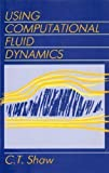 Using Conputational Fluid Dynamics, Shaw, C., 0139287140