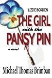 Lizzie Borden, the Girl with the Pansy Pin, Michael Thomas Brimbau, 0981904343