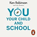 You, Your Child and School | Ken Robinson,Lou Aronica