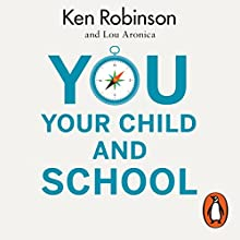 You, Your Child and School Audiobook by Ken Robinson, Lou Aronica Narrated by Ken Robinson