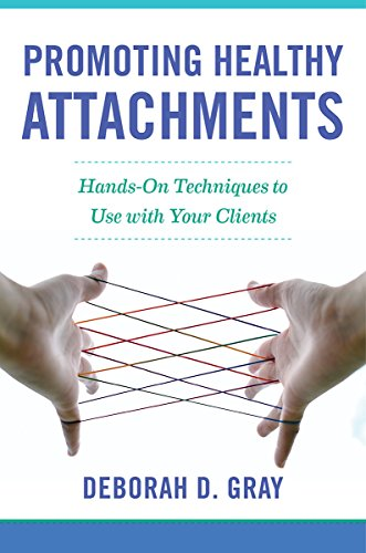 Promoting Healthy Attachments: Hands-on Techniques to Use with Your Clients