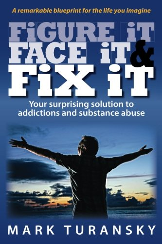 Figure it  Face it  & Fix it: Your surprising solution to addictions and substance abuse pdf epub