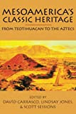 Mesoamerica's Classic Heritage: From Teotihuacan to the Aztecs (Mesoamerican Worlds)