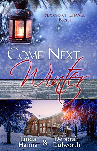 Come Next Winter: An Inspirational Romance (Seasons of Change Book 1) by [Dulworth, Deborah, Hanna, Linda]