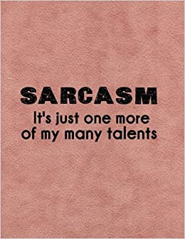 Amazon Com Sarcasm It S Just One More Of My Many Talents 8 5 X 11