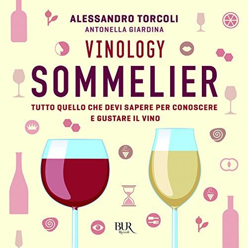 Vinology. Sommelier. Tutto quello che devi sapere per conoscere e gustare il vino (Varia) por Alessandro Torcoli