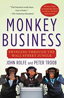 Monkey Business: Swinging Through the Wall Street Jungle by [Rolfe, John]