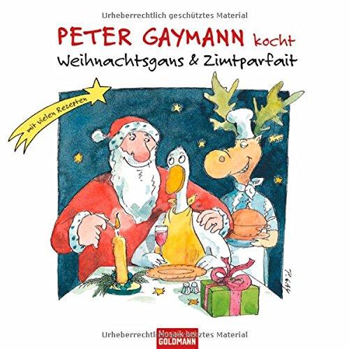 Peter Gaymann kocht:Weihnachtsgans & Zimtparfait