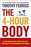 The 4-Hour Body: The Secrets and Science of Rapid Body Transformation. by Timothy Ferriss