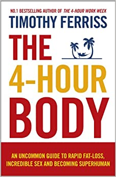 The 4-hour Body: An Uncommon Guide To Rapid Fat-loss, Incredible Sex And Becoming Superhuman por Timothy Ferriss epub