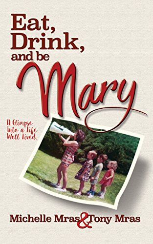 Eat, Drink & Be Mary: A Glimpse into a Life Well Lived