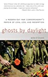 img - for Ghosts by Daylight: A Modern-Day War Correspondent's Memoir of Love, Loss, and Redemption book / textbook / text book