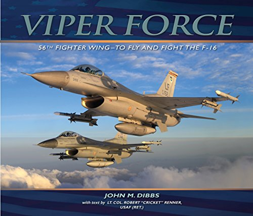 Viper Force: 56th Fighter Wing--To Fly and Fight the F-16 (Usaf F-16)