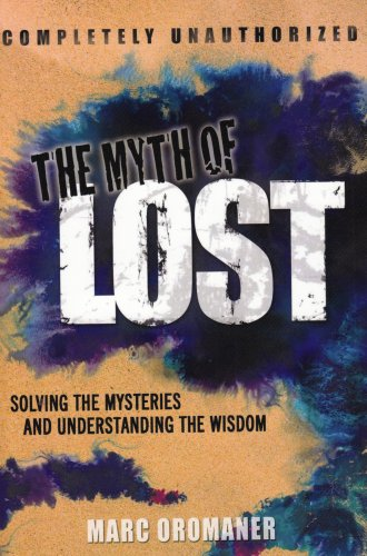 The Myth of Lost: Solving the Mysteries and Understanding the Wisdom pdf epub