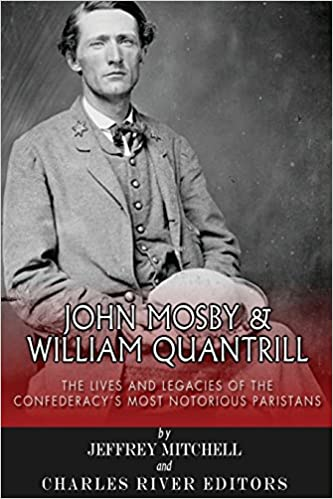 John Mosby and William Quantrill: The Lives and Legacies of the Confederacy's Most Notorious Partisans
