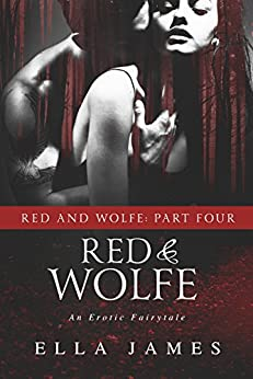 Red & Wolfe Part 4: An Erotic Fairy Tale by [James, Ella]