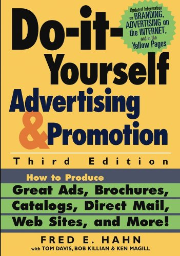Do It Yourself Advertising and Promotion: How to Produce Great Ads, Brochures, Catalogs, Direct Mail, Web Sites, and More , 3rd Edition pdf epub