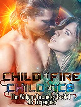 Child of Fire, Child of Ice: A Sci-Fi Romance Series (The Waljan Chronicles Book 1) by [Trepagnier, JB]