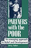 Partners with the Poor : An Emerging Approach to Relief and Development, Aaker, Jerry, 0377002526
