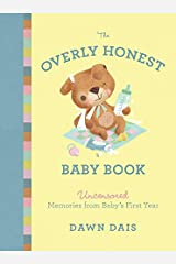 The Overly Honest Baby Book: Uncensored Memories from Baby's First Year (Sh!t No One Tells You (3)) Hardcover