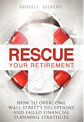 Rescue Your Retirement: How To Overcome Wall Street Deceptions And Failed Financial Planning Strategies