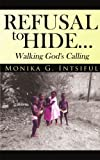 Refusal to Hide Walking God's Calling, Monika G. Intsiful, 1425998844